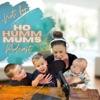 Not for Ho Humm Mums Podcast artwork