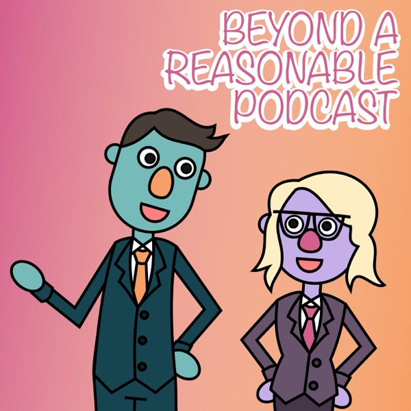 Beyond a Reasonable Podcast
