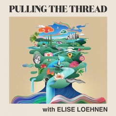 Pulling The Thread with Elise Loehnen