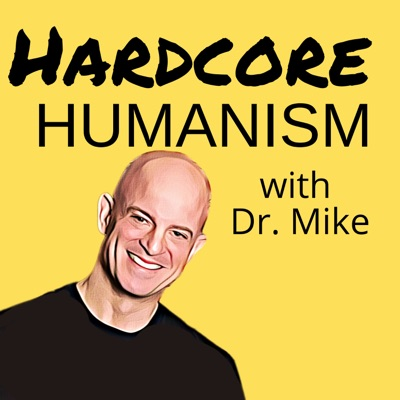 Hardcore Humanism with Dr. Mike