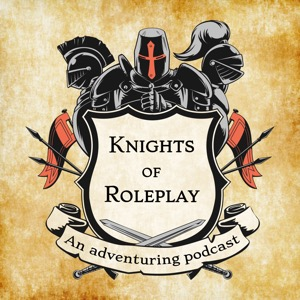 Knights of Roleplay - An adventuring podcast
