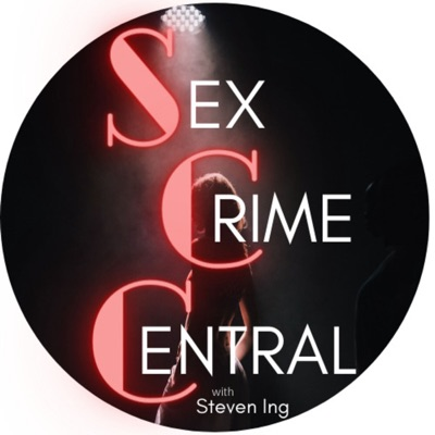 Sex Crime Central with Steven Ing