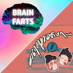 အရေမရအဖတ်မရ Show & Brain Farts | Myanmar Podcast