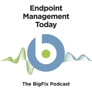 Endpoint Management Today: The BigFix Podcast