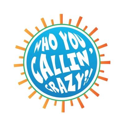 Who You Callin' Crazy?!