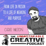 Listener Favorites: Chris Wilson | From Life in Prison to a Life of Meaning and Purpose