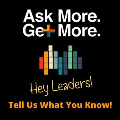 Ask More. Get More. Leadership Podcast