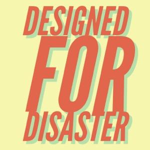 Designed for Disaster