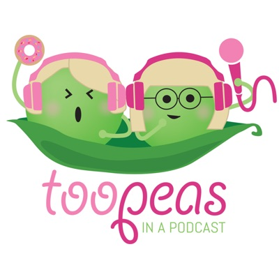 Too Peas In A Podcast:toopeasinapodcast