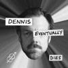 Dennis Eventually Dies artwork