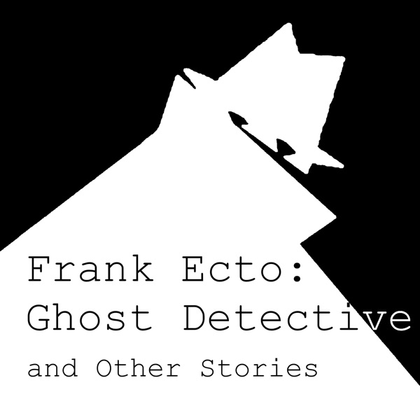 Frank Ecto: Ghost Detective and Other Stories