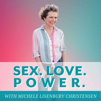 Sex.Love.Power.: The intimacy podcast for powerful women & those who love them