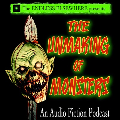 The Unmaking of Monsters