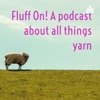 Fluff On! A podcast about all things yarn artwork