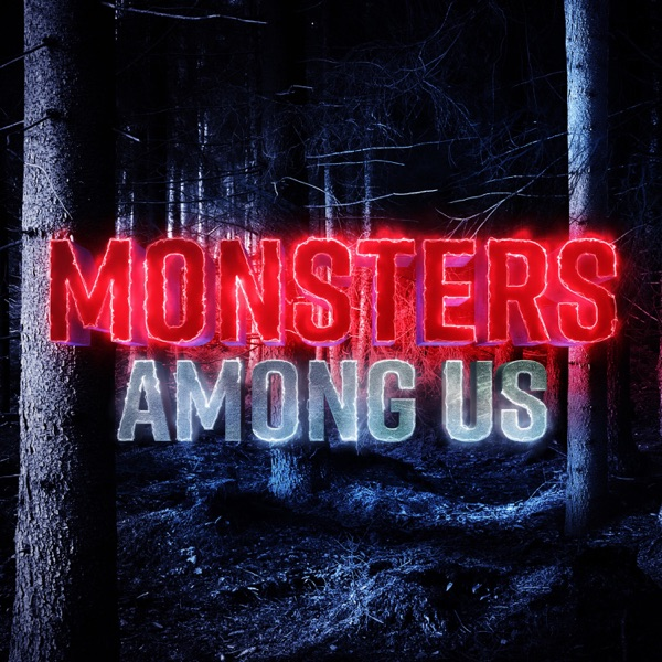 Monsters Among Us Podcast image