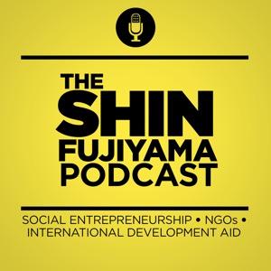 The Shin Fujiyama Podcast   Social Entrepreneurship   Nonprofit Organizations   International Development Aid   NGOs