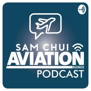 The Sam Chui Aviation Business Podcast