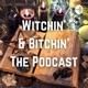 Witchin' & Bitchin' The Podcast