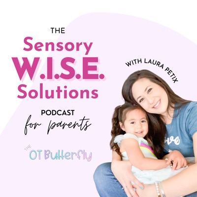 Sensory W.I.S.E. Solutions Podcast for Parents:Laura Petix, The OT Butterfly