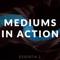 Mediums in Action