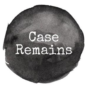 Case Remains: A True Crime Podcast