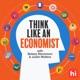 Think Like An Economist