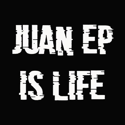 Juan Ep Is Life:Juan Ep Is Dead