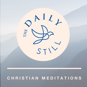 The Daily Still Podcast - Guided Christian Meditations and Devotions