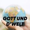 Gott und d'Welt