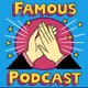 Famous Podcast