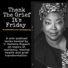 Thank The Grief It's Friday Podcast with Ophelia  artwork