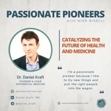 Catalyzing the Future of Health and Medicine with Dr. Daniel Kraft