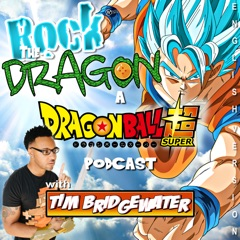 Rock The Dragon: A Dragon Ball Super Podcast