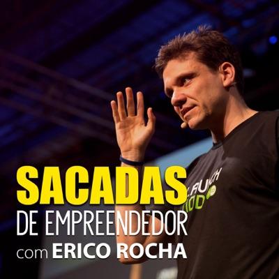 Sacadas de Empreendedor:Erico Rocha