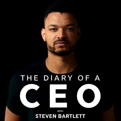 The Diary Of A CEO with Steven Bartlett:The Diary Of A CEO with Steven Bartlett
