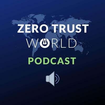 Zero Trust World Podcast