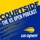 Courtside : The US Open Podcast