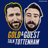 Gold and Guest talk Tottenham