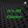 It's All Clutter artwork