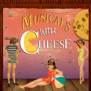 Musicals with Cheese Podcast