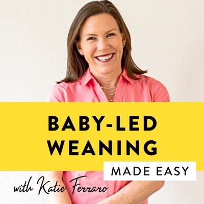 Baby-Led Weaning Made Easy:Katie Ferraro