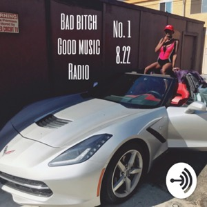 BAD BITCH GOOD MUSIC RADIO