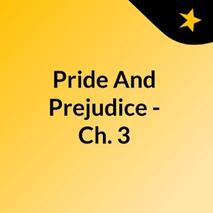 Pride And Prejudice - Ch. 3