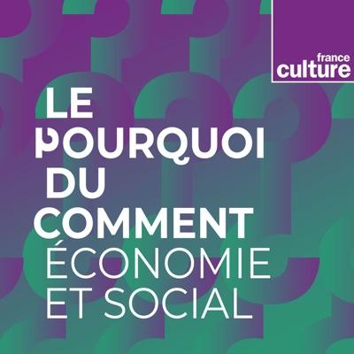 Le Pourquoi du Comment : économie & social:France Culture