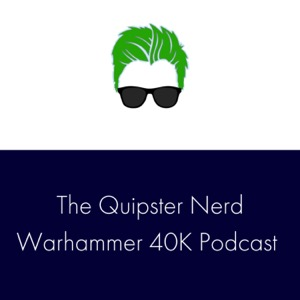 The Quipster Nerd 40K Podcast