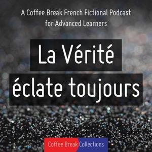La Vérité éclate toujours - Advanced audio drama from Coffee Break French