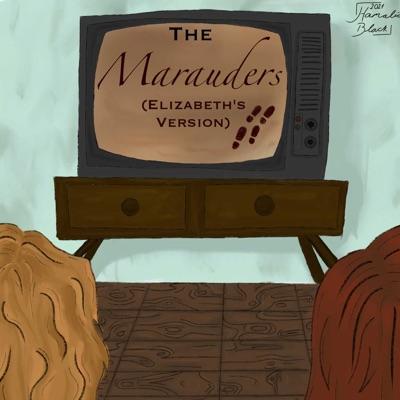 The Marauders (Elizabeth's Version):Elizabeth & Emma
