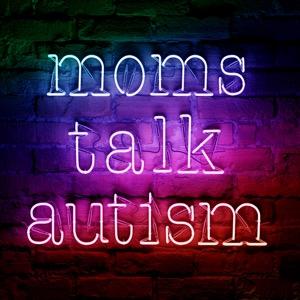 Moms Talk Autism Podcast