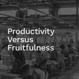 'Productivity vs Fruitfulness' / Amy Anderson
