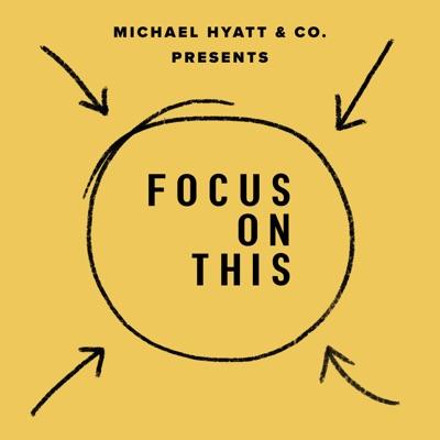 Focus on This:Michael Hyatt & Co.